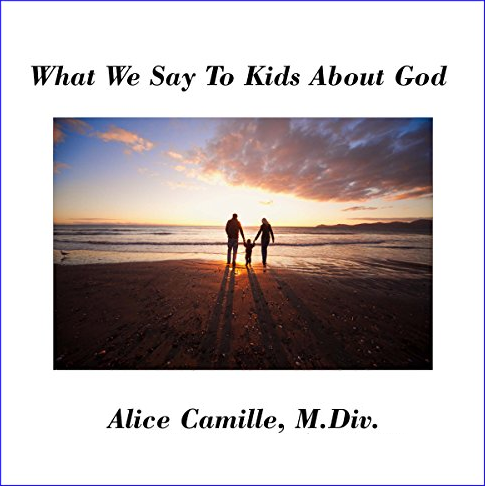 What We Say to Kids About God by Alice Camille